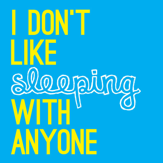 I don't like sleeping with anyone